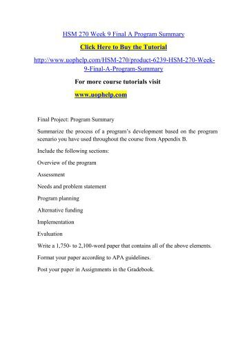 hsm 270 week 9 final project program summary Hsm 270 uop course tutorial search this site hsm 270 week 9 final a program summary hsm 270 week 4 checkpoint project wide or objective oriented eva.