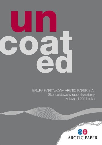 GRUPA KAPITA£OWA ARCTIC PAPER S.A. Skonsolidowany raport ...