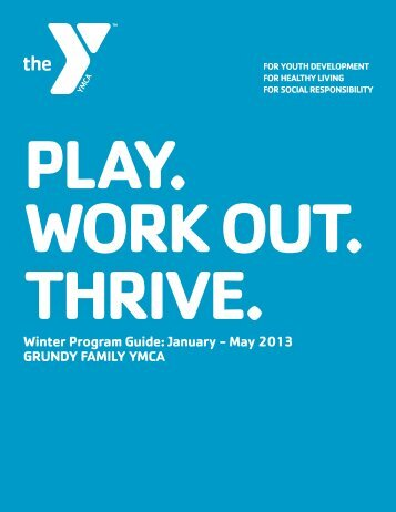 Winter Program Guide: January - May 2013 GRUNDY FAMILY YMCA