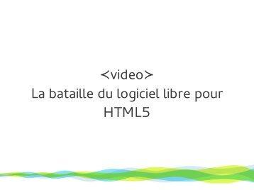 ≺video≻ La bataille du logiciel libre pour HTML5 - RMLL 2011