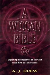 A Wiccan Bible - Exploring the Mysteries of the Craft from Birth to ...