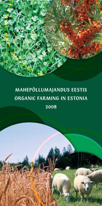 Mahepõllumajandus Eestis 2008 = Organic farming in ... - Maheklubi