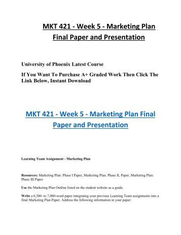 mkt 421 learning team marketing plan final paper and presentation Mkt 421 week 5 marketing plan final paper - learning team assignment marketing plan final paper resources: marketing plan: phase i paper, marketing plan: phase ii.