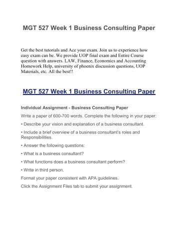 mgt 527 business consultant Mgt 527 week 1 business consulting paper get the best tutorials and ace your exam join us to experience how easy exam can be we provide uop final exam and entire course question with answers.