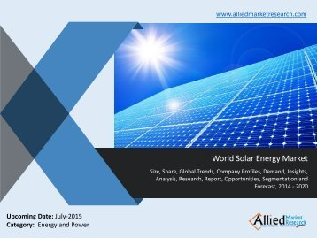 World Solar Energy Market Analysis, Size, Share, Trends, Growth, Demand, Opportunities, Forecasts 2014 -2020