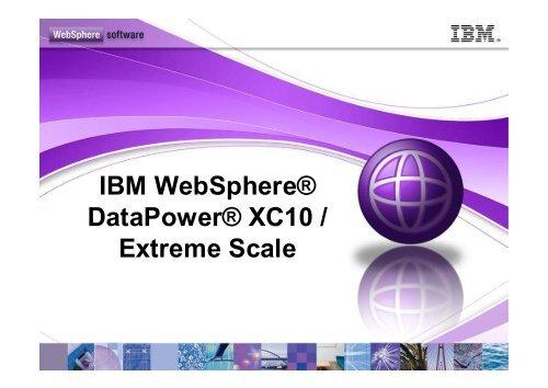 IBM WebSphere® DataPower® XC10 / Extreme Scale