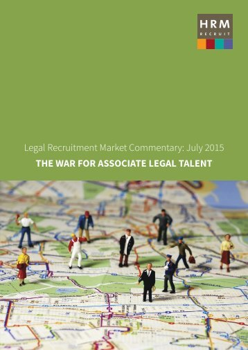 Legal Recruitment Market Commentary July 2015 THE WAR FOR ASSOCIATE LEGAL TALENT