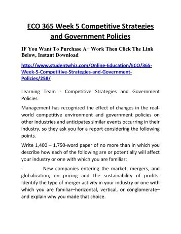 competitive strategies and government policies essay Select an organization the team is familiar with and which has a global presence management in the team's organization has recognized the effect of changes in the real-world competitive environment and government policies on other industries and anticipates similar events occurring in their industry, so they ask you for a report.