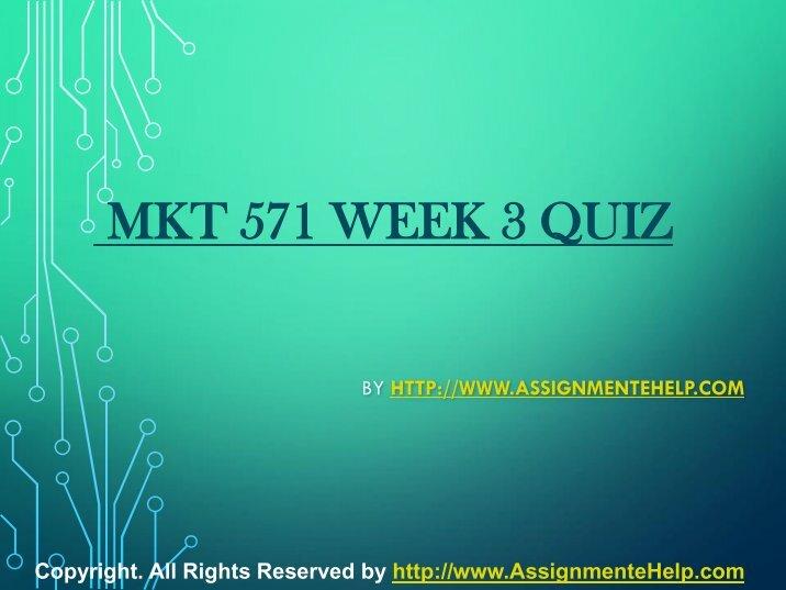 mkt 571 quizzes week 1 6 Mkt 571 week 1 quiz,100/100 a++ graded.