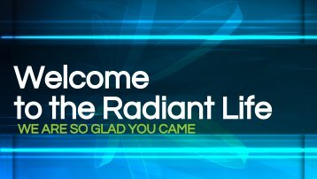 Welcome to the Radiant Life