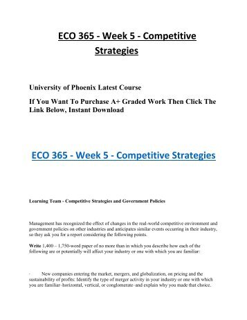 eco 365 competitive strategies and government policies Eco 365 week 5 team assignment competitive strategies and government policies (2 papers) eco 365 week 4 team assignment mergers and joint ventures (2 papers) eco 365 week 4 learning team .