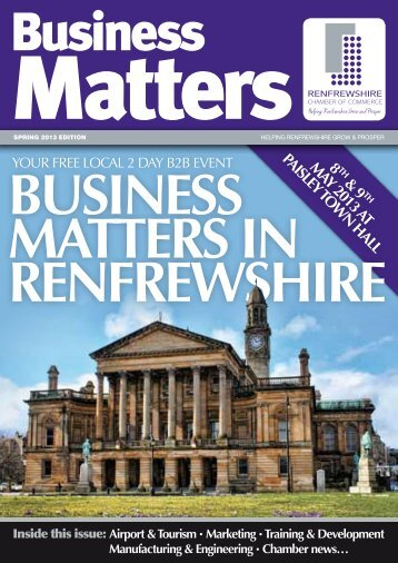 Business Matters Spring 2013 - Renfrewshire Chamber of Commerce