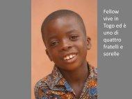 Fellow vive in Togo ed è uno di quattro fratelli e sorelle