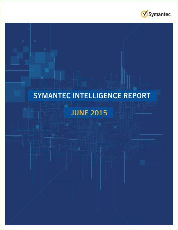 SYMANTEC INTELLIGENCE REPORT JUNE 2015