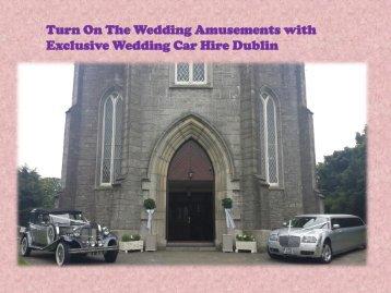 Exclusive Wedding Car Hire Dublin
