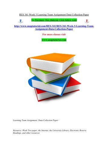 RES 341 Week 3 Learning Team Assignment Data Collection Paper/Snaptutorial