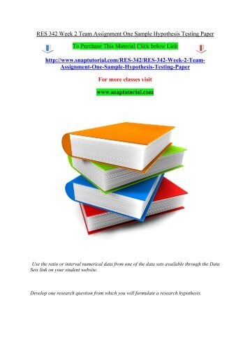 RES 342 Week 2 Team Assignment One Sample Hypothesis Testing Paper/Snaptutorial