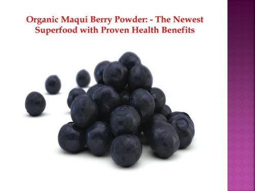 Organic Maqui Berry Powder The Newest Superfood With Proven
