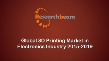 Global 3D Printing Market in Electronics Industry Analysis 2015-2019.pdf