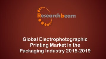 Global Electrophotographic Printing Market in the Packaging Industry 2019.pdf