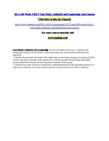 HCA 459 Week 4 DQ 1 Case Study Authority and Leadership/uophelp
