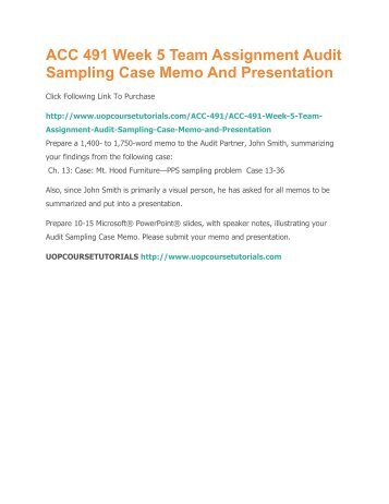 audit sampling case memo mt hood furniture Case 13-36 – mt hood furniture—pps sampling problem format your memo consistent with apa guidelines prepare a 10- to 15-slide microsoft ® powerpoint ® presentation illustrating your audit sampling case memo.