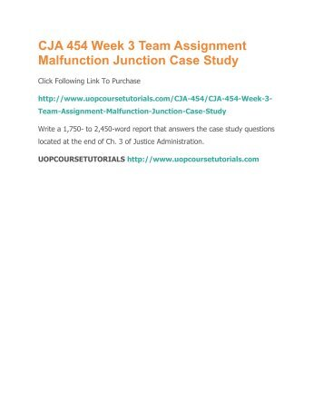 cja 463 malfunction junction Cja 453 malfunction junction case study review the malfunction junction case study in ch 3 of justice administration write a 1,050- to 1,400-word paper that answers all the case study questions that follow.