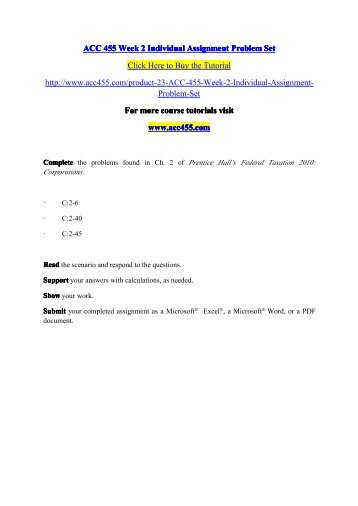 acc 455 week 4 individual assignment Acc 455 teaching effectively--tutorialrankcom acc 455 week 4 individual assignment problem set (uop course) for more course tutorials visit wwwtutorialrankcom complete the problems found in ch 4 & 6 of prentice hall's federal taxation 2010: corporations.