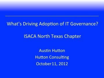 What's Driving Adop2on of IT Governance? ISACA North Texas Chapter