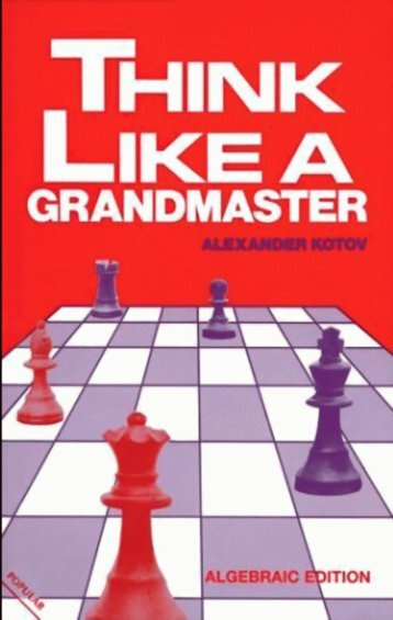 Kotov, Alexander - Think Like a Grandmaster.pdf - The Fellowship