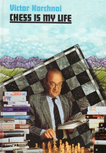 Viktor Korchnoi - Chess Is My Life