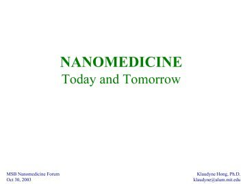 MSB Nanomedicine Forum Oct 30 2003 Klaudyne Hong Ph.D klaudyne@alum.mit.edu