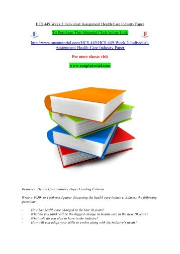 HCS 449 Week 2 Individual Assignment Health Care Industry Paper/snaptutorial