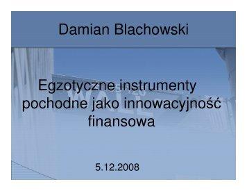 Damian Blachowski Egzotyczne instrumenty pochodne jako innowacyjność finansowa