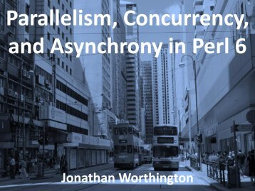 Parallelism Concurrency and Asynchrony in Perl 6