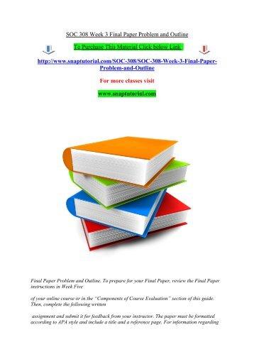 SOC 308 Week 3 Final Paper Problem and Outline/Snaptutorial