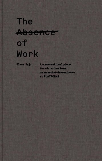 2013 NEW ARTIST'S BOOK The Absence of Work ... - Elena Bajo