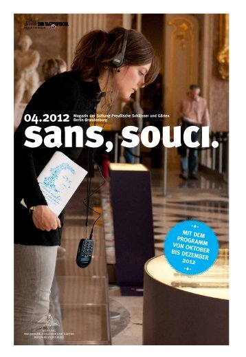 sans,souci. | Ausgabe 4.2012 - Stiftung Preußische Schlösser und ...