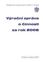 Výroční zpráva o činnosti za rok 2006 - Akademie výtvarných umění ...
