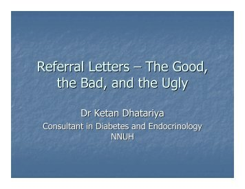 Referral Letters – The Good, the Bad & the Ugly - Dr Ketan Dhatariya