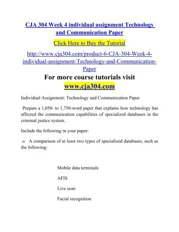 week 4 technology and communication paper Prepare a 700 to 1 750 word paper that explains how technology affects the communication capabilities of specialized databases in criminal justice system nbsp include.