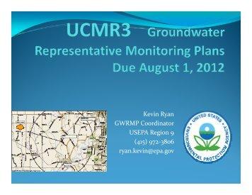 Kevin Ryan GWRMP Coordinator USEPA Region 9 (415) 972‐3806 ryan.kevin@epa.gov