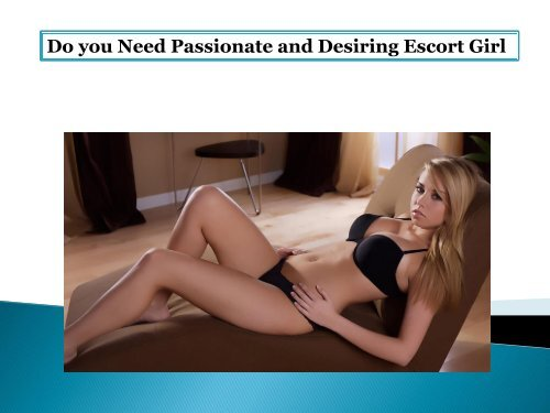 Do you Need Passionate and Desiring Escort Girl