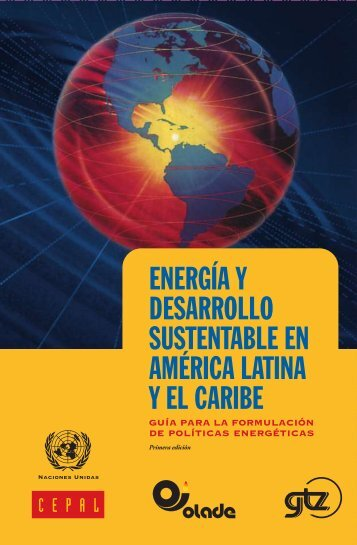 Energía y desarrollo sustentable en América Latina y el Caribe: guía para la formulación de políticas energéticas