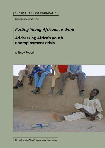Putting Young Africans to Work Addressing Africa's youth unemployment crisis