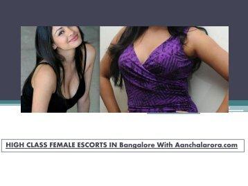 HIGH CLASS FEMALE ESCORTS IN Bangalore With Aanchalarora.com