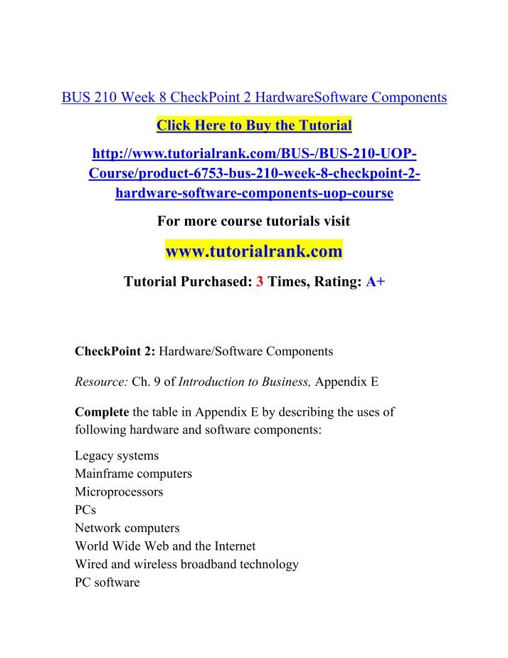 bus 210 week 8 hardware software components Week 4 bus 210 swot analysis the business plan i chose was a child care services business plan titled kid's community college week 8 associate level material appendix e hardware/software components in your own words, describe the following hardware/software components  legacy.