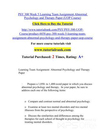 psy 300 learning team abnormal psychology In this course, students learn how the structure and function of the central   rogers, and research articles on abnormal psychology and personality  for  psyc 230 open to first-year students enrollment limited to 29 staff   prerequisite(s): psyc 261 or ed/py 262 and at least two other 300-level  psychology courses.