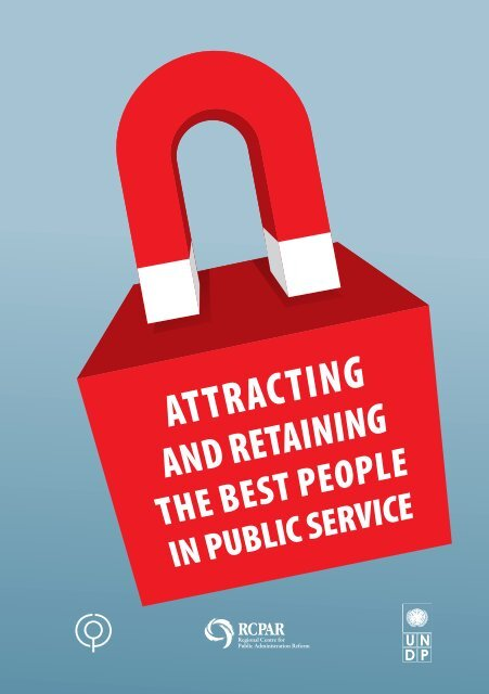 Attracting and Retaining the Best People in Public Service
