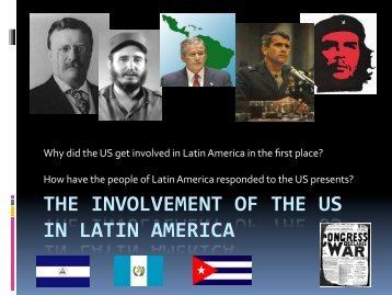 THE INVOLVEMENT OF THE US IN LATIN AMERICA